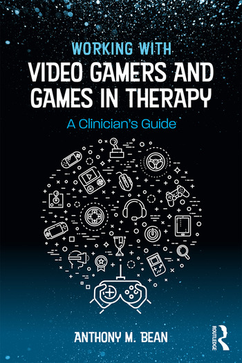 Working with Video Gamers and Games in Therapy A Clinician's Guide book cover