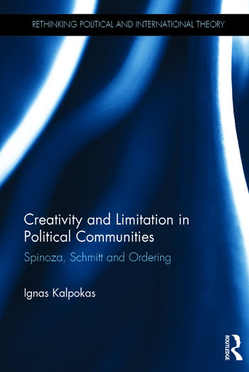 Creativity and Limitation in Political Communities Spinoza, Schmitt and Ordering book cover