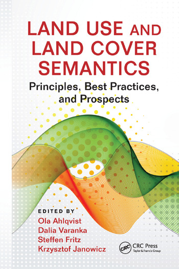 Land Use and Land Cover Semantics Principles, Best Practices, and Prospects book cover