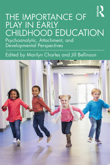 The Importance of Play in Early Childhood Education Psychoanalytic, Attachment, and Developmental Perspectives book cover