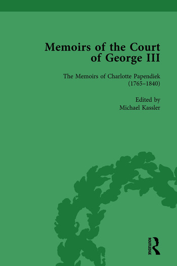 The Memoirs of Charlotte Papendiek (1765–1840): Court, Musical and Artistic Life in the Time of King George III Memoirs of the Court of George III, Volume 1 book cover