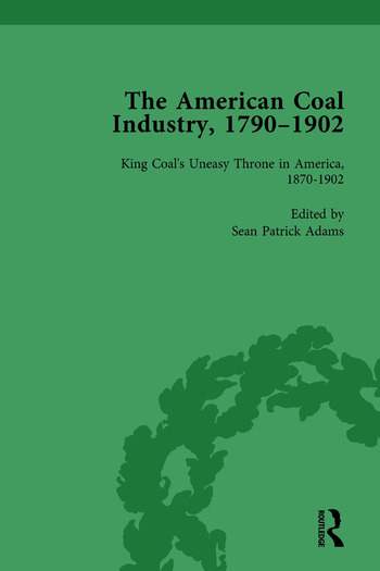 The American Coal Industry 1790–1902, Volume III King Coal's Uneasy Throne in America, 1870-1902 book cover
