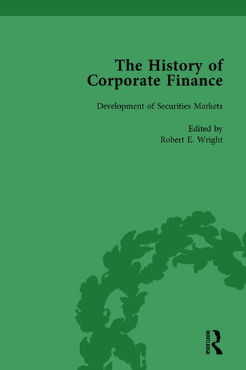 The History of Corporate Finance: Developments of Anglo-American Securities Markets, Financial Practices, Theories and Laws Vol 1 book cover