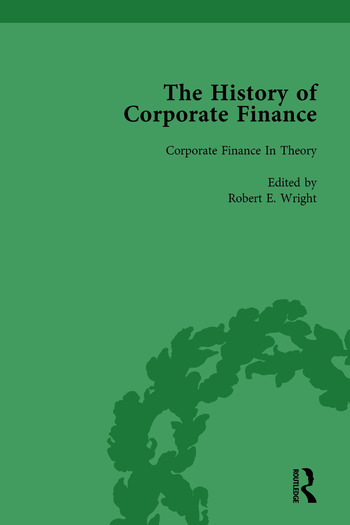 The History of Corporate Finance: Developments of Anglo-American Securities Markets, Financial Practices, Theories and Laws Vol 6 book cover
