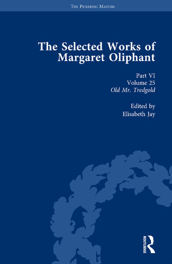 The Selected Works of Margaret Oliphant, Part VI Volume 25 Old Mr Tredgold book cover