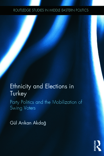 Ethnicity and Elections in Turkey Party Politics and the Mobilization of Swing Voters book cover
