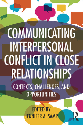 Communicating Interpersonal Conflict in Close Relationships Contexts, Challenges, and Opportunities book cover