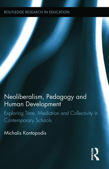 Neoliberalism, Pedagogy and Human Development Exploring Time, Mediation and Collectivity in Contemporary Schools book cover