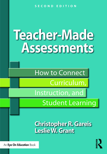 Teacher-Made Assessments How to Connect Curriculum, Instruction, and Student Learning book cover