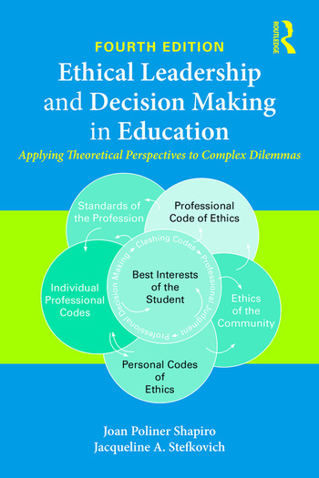 Ethical Leadership and Decision Making in Education Applying Theoretical Perspectives to Complex Dilemmas book cover