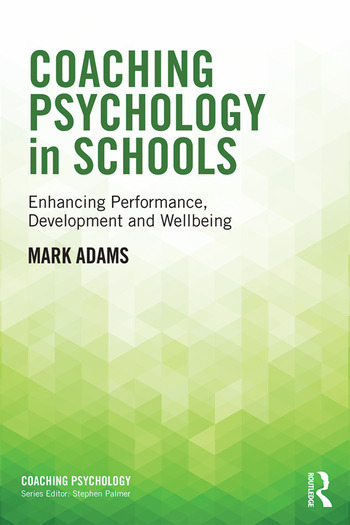 Coaching Psychology in Schools Enhancing Performance, Development and Wellbeing book cover