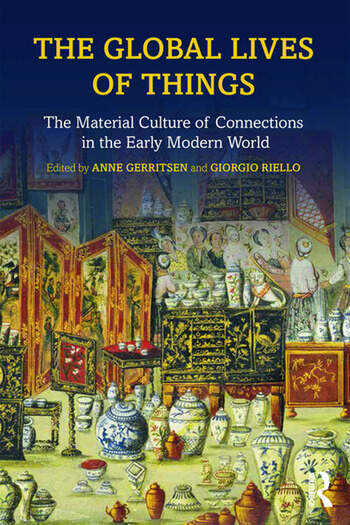 The Global Lives of Things The Material Culture of Connections in the Early Modern World book cover