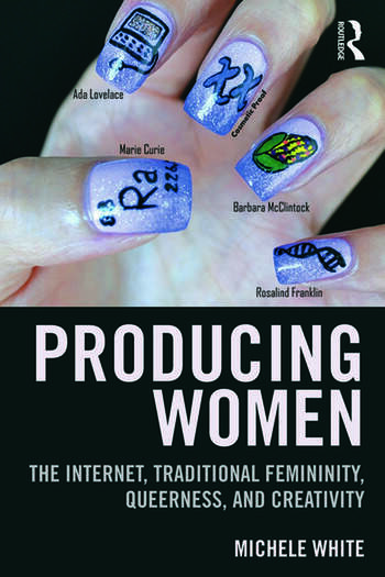 Producing Women The Internet, Traditional Femininity, Queerness, and Creativity book cover