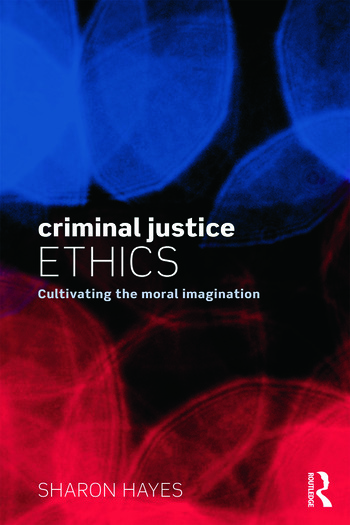Criminal Justice Ethics Cultivating the moral imagination book cover