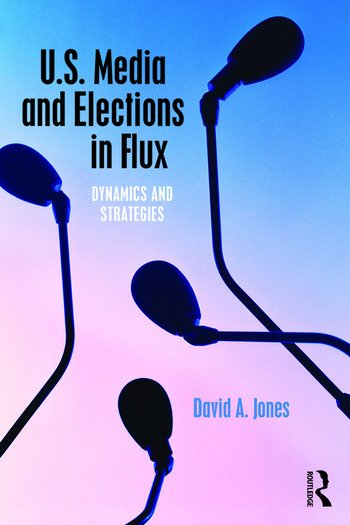 U.S. Media and Elections in Flux Dynamics and Strategies book cover