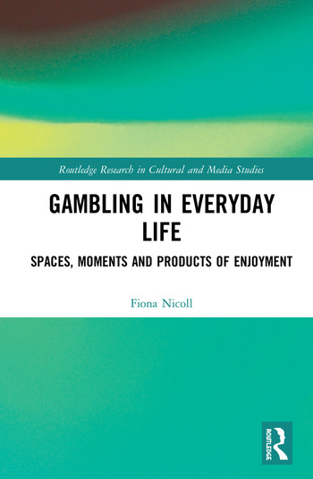 Gambling in Everyday Life Spaces, Moments and Products of Enjoyment book cover