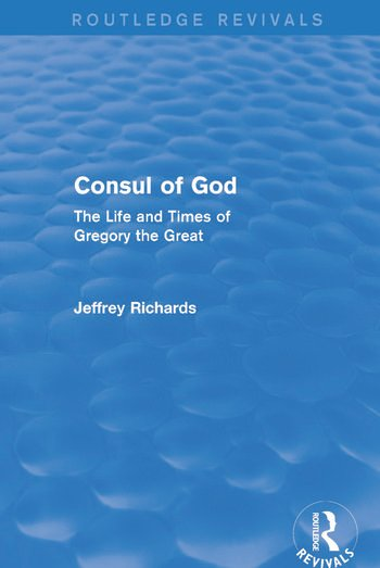 Consul of God (Routledge Revivals) The Life and Times of Gregory the Great book cover