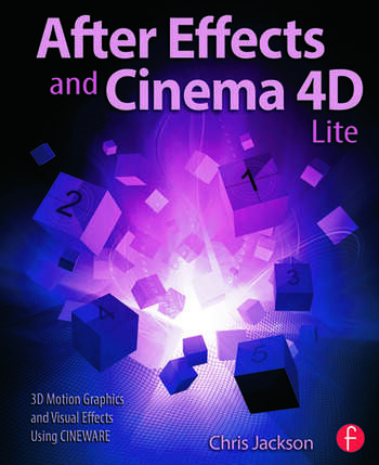 After Effects and Cinema 4D Lite 3D Motion Graphics and Visual Effects Using CINEWARE book cover
