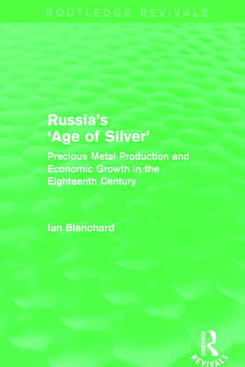 Russia's 'Age of Silver' (Routledge Revivals) Precious-Metal Production and Economic Growth in the Eighteenth Century book cover