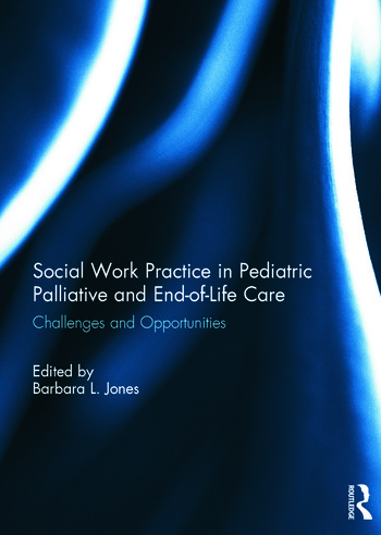 Social Work Practice in Pediatric Palliative and End-of-Life Care Challenges and Opportunities book cover