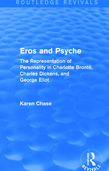 Eros and Psyche (Routledge Revivals) The Representation of Personality in Charlotte Brontë, Charles Dickens, George Eliot book cover