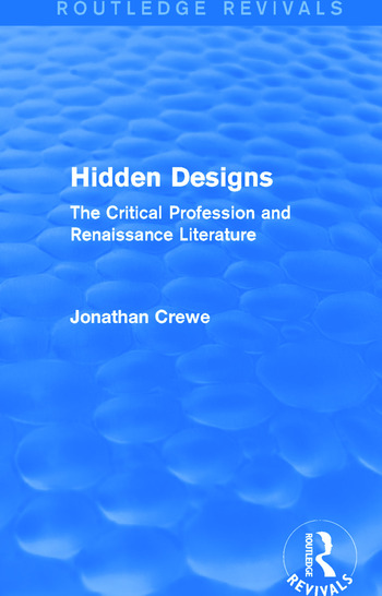 Hidden Designs (Routledge Revivals) The Critical Profession and Renaissance Literature book cover