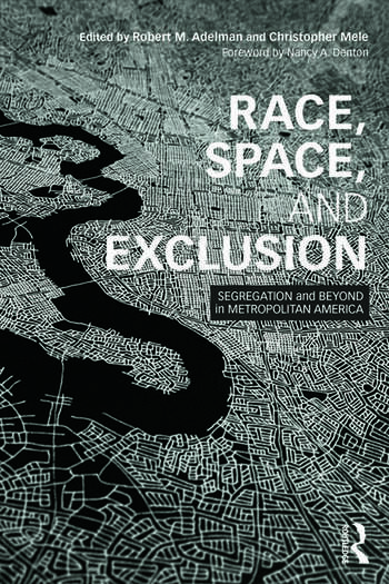 Race, Space, and Exclusion Segregation and Beyond in Metropolitan America book cover