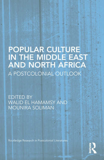 Popular Culture in the Middle East and North Africa A Postcolonial Outlook book cover
