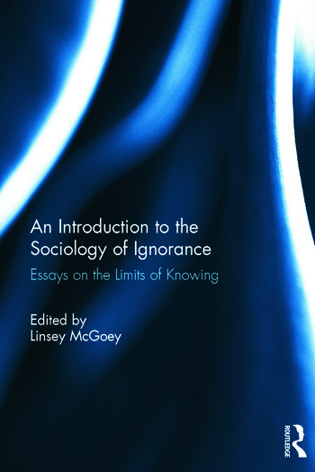 An Introduction to the Sociology of Ignorance Essays on the Limits of Knowing book cover