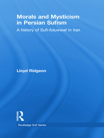 Morals and Mysticism in Persian Sufism A History of Sufi-Futuwwat in Iran book cover