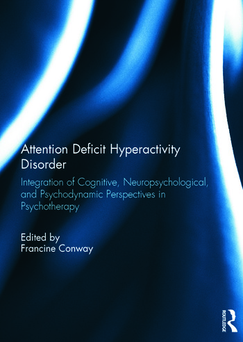Attention Deficit Hyperactivity Disorder Integration of Cognitive, Neuropsychological, and Psychodynamic Perspectives in Psychotherapy book cover