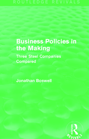 Business Policies in the Making (Routledge Revivals) Three Steel Companies Compared book cover
