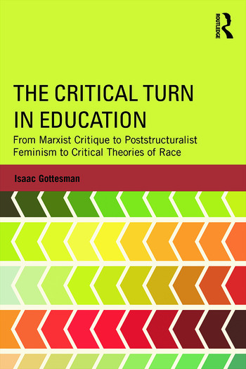 The Critical Turn in Education From Marxist Critique to Poststructuralist Feminism to Critical Theories of Race book cover