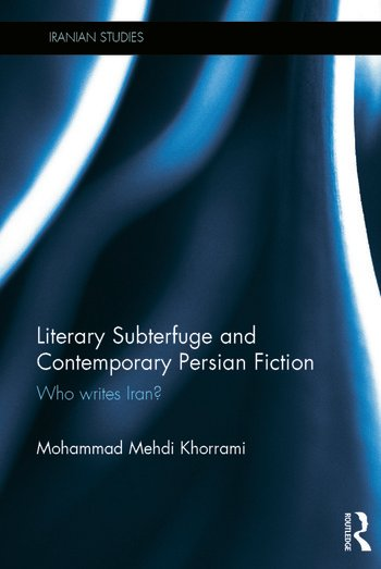 Literary Subterfuge and Contemporary Persian Fiction Who Writes Iran? book cover