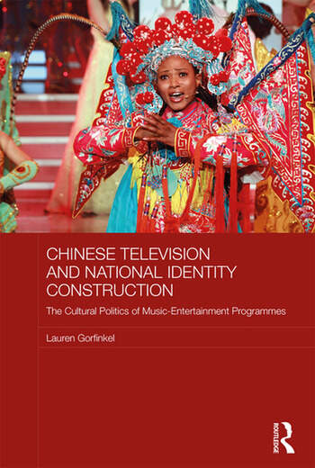 Chinese Television and National Identity Construction The Cultural Politics of Music-Entertainment Programmes book cover
