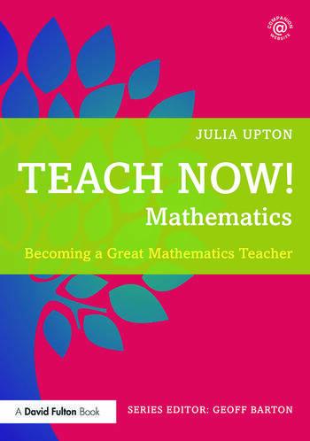 Teach Now! Mathematics Becoming a Great Mathematics Teacher book cover
