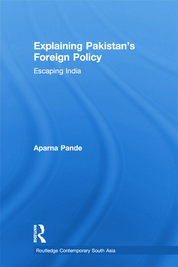 Explaining Pakistan's Foreign Policy Escaping India book cover