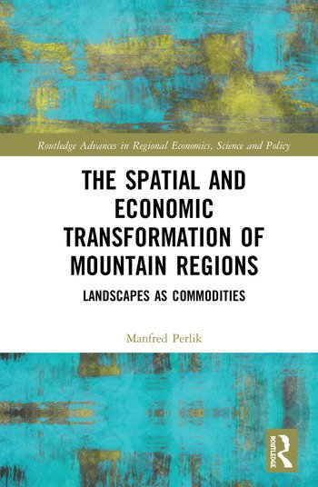 The Spatial and Economic Transformation of Mountain Regions Landscapes as Commodities book cover