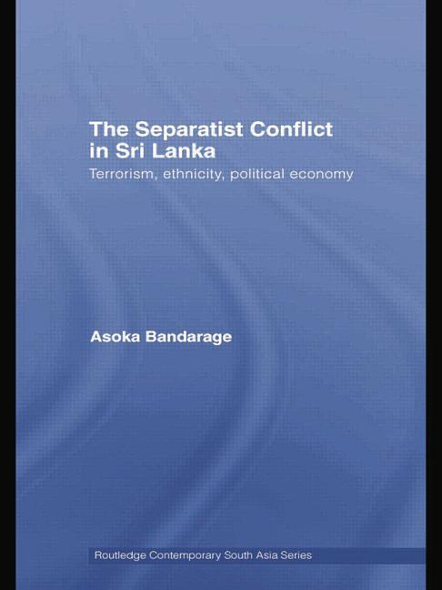 The Separatist Conflict in Sri Lanka Terrorism, ethnicity, political economy book cover