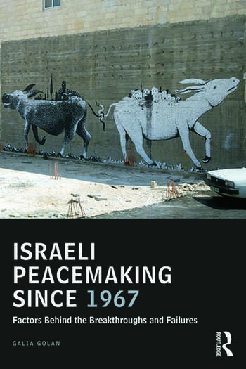 Israeli Peacemaking Since 1967 Factors Behind the Breakthroughs and Failures book cover