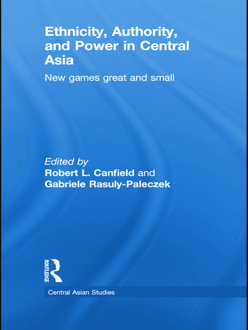 Ethnicity, Authority, and Power in Central Asia New Games Great and Small book cover