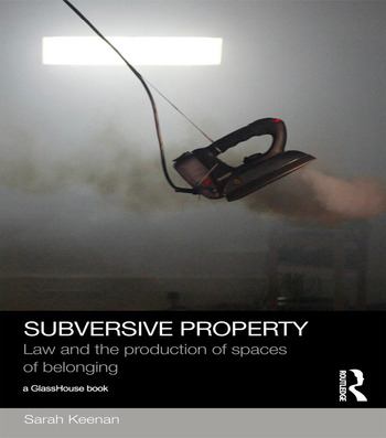 Subversive Property Law and the Production of Spaces of Belonging book cover
