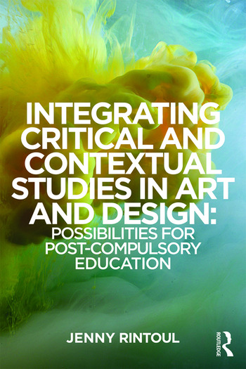 Integrating Critical and Contextual Studies in Art and Design Possibilities for post-compulsory education book cover