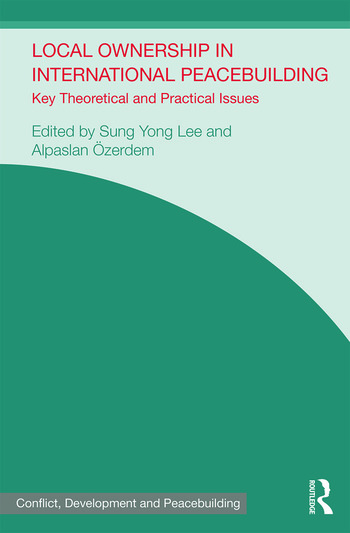 Local Ownership in International Peacebuilding Key Theoretical and Practical Issues book cover
