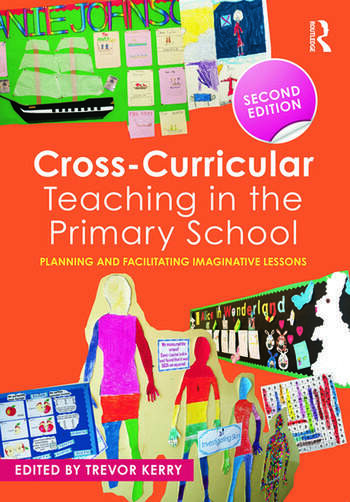 Cross-Curricular Teaching in the Primary School Planning and facilitating imaginative lessons book cover