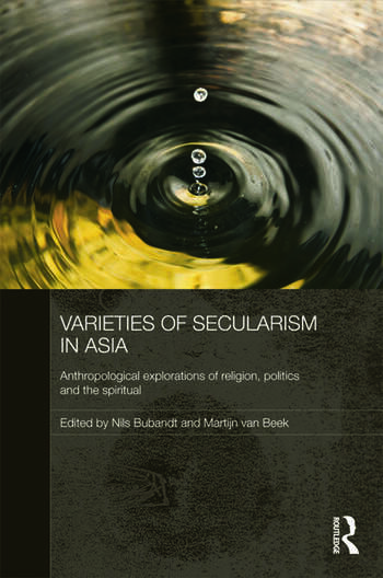 Varieties of Secularism in Asia Anthropological Explorations of Religion, Politics and the Spiritual book cover