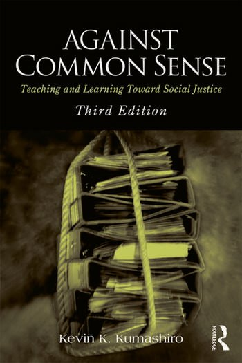 Against Common Sense Teaching and Learning Toward Social Justice book cover