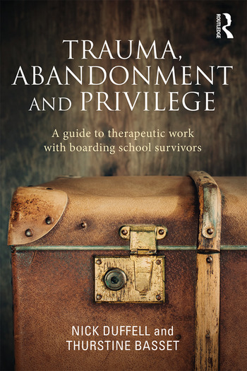 Trauma, Abandonment and Privilege A guide to therapeutic work with boarding school survivors book cover