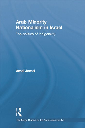 Arab Minority Nationalism in Israel The Politics of Indigeneity book cover