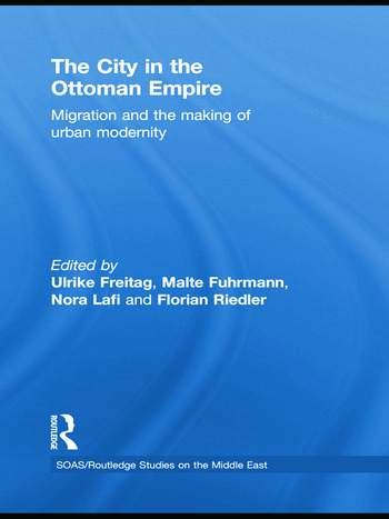 The City in the Ottoman Empire Migration and the making of urban modernity book cover